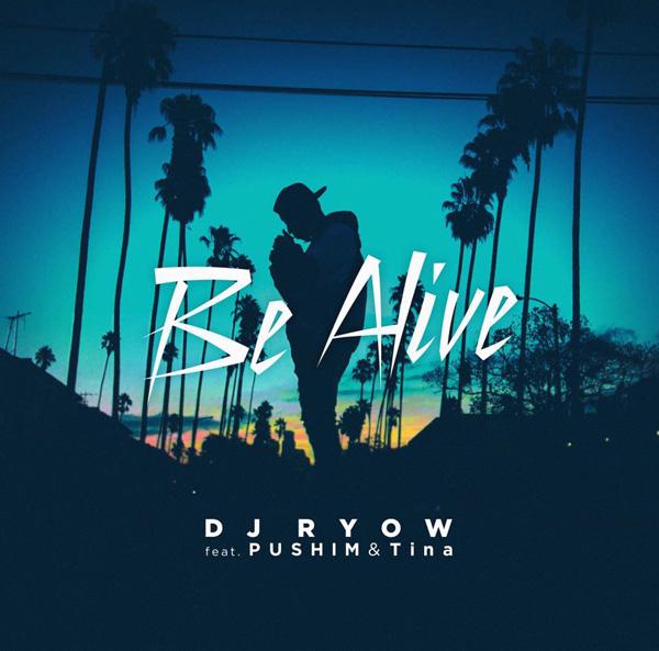 Be Alive / DJ RYOW feat. PUSHIM & Tina
