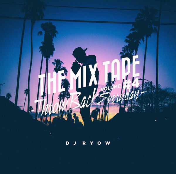 THE MIX TAPE VOLUME #4 -Throw Back Everyday-