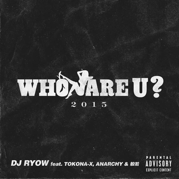 WHO ARE U ? 2015 feat. TOKONA-X, ANARCHY & 般若